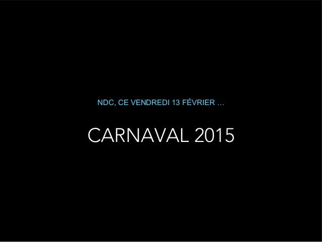CARNAVAL 2015 NDC, CE VENDREDI 13 FÉVRIER …