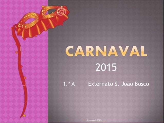 2015 1.º A Externato S. João Bosco Carnaval 2015