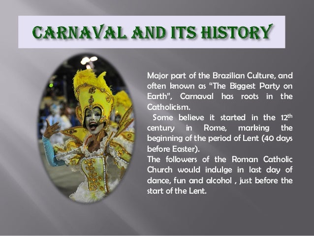 """Major part of the Brazilian Culture, and often known as """"The Biggest Party on Earth"""", Carnaval has roots in the Catholicis..."""