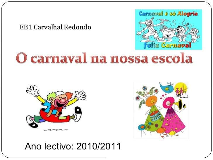 EB1 Carvalhal Redondo Ano lectivo: 2010/2011