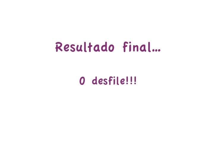 Resultado final…   O desfile!!!