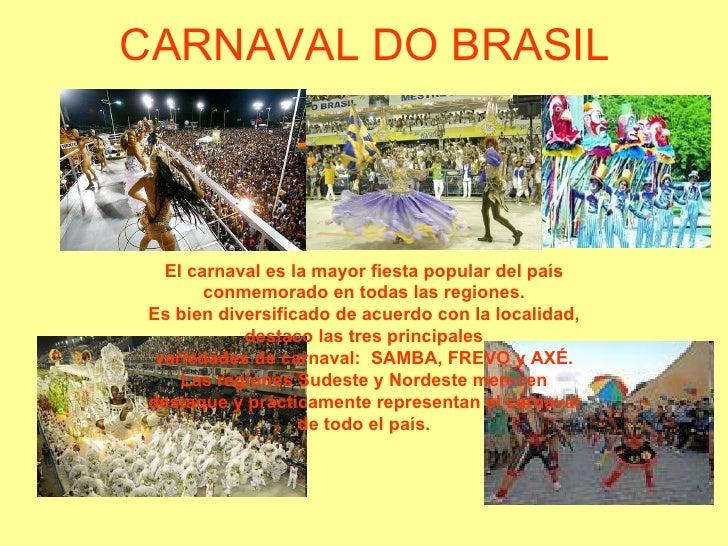 CARNAVAL DO BRASIL El carnaval es la mayor fiesta popular del país conmemorado en todas las regiones. Es bien diversificad...
