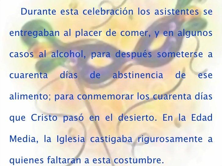 Durante esta celebración los asistentes se entregaban al placer de comer, y en algunos casos al alcohol, para después some...