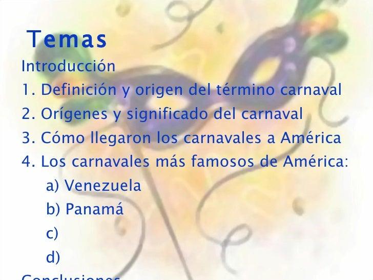 Temas Introducción 1. Definición y origen del término carnaval 2. Orígenes y significado del carnaval