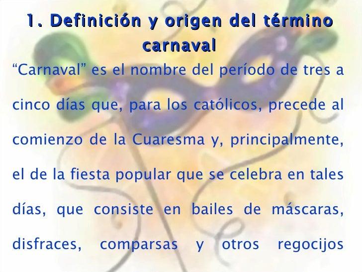 """1. Definición y origen del término carnaval """" Carnaval"""" es el nombre del período de tres a cinco días que, para los católi..."""