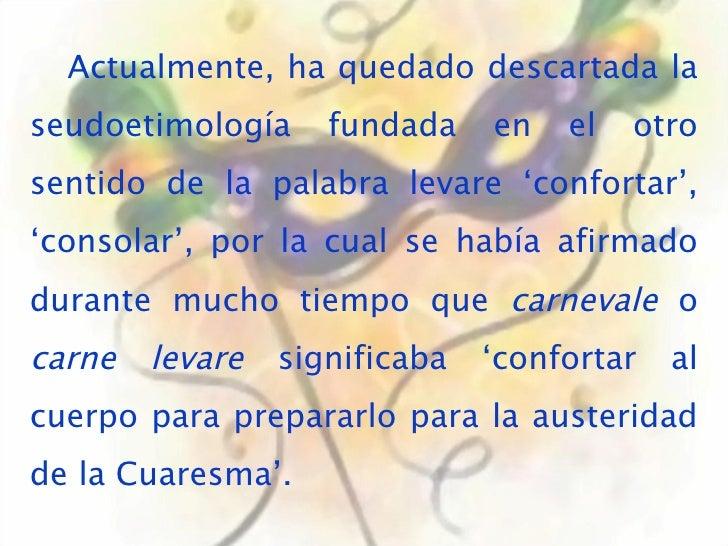 Actualmente, ha quedado descartada la seudoetimología fundada en el otro sentido de la palabra levare 'confortar', 'consol...