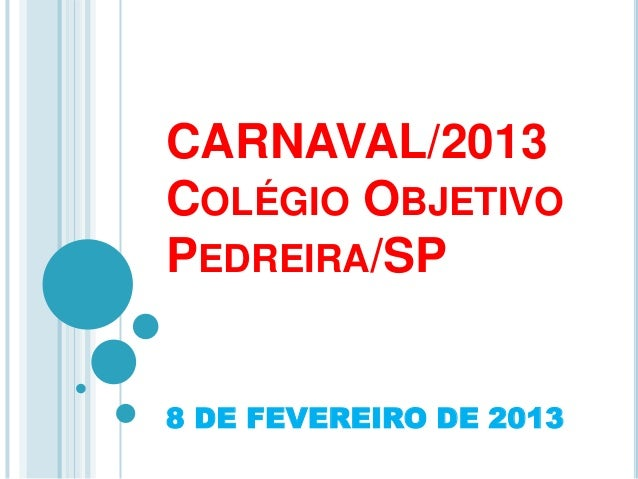 CARNAVAL/2013COLÉGIO OBJETIVOPEDREIRA/SP8 DE FEVEREIRO DE 2013