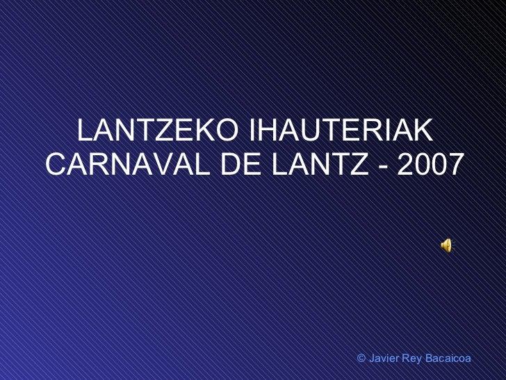 LANTZEKO IHAUTERIAK CARNAVAL DE LANTZ - 2007 ©  Javier Rey Bacaicoa