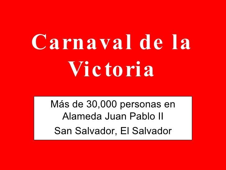 Carnaval de la Victoria Más de 30,000 personas en Alameda Juan Pablo II San Salvador, El Salvador