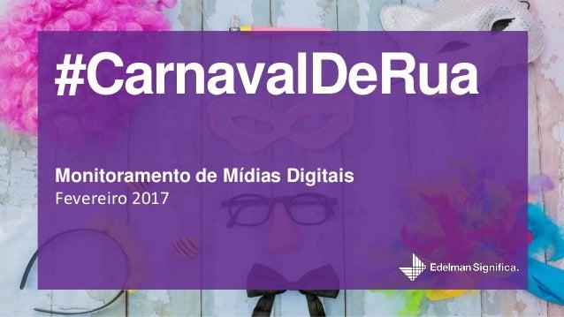 #CarnavalDeRua Monitoramento de Mídias Digitais Fevereiro 2017