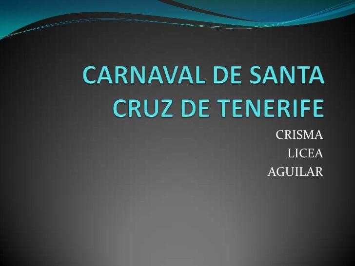 CARNAVAL DE SANTA CRUZ DE TENERIFE<br />CRISMA<br />LICEA <br />AGUILAR<br />