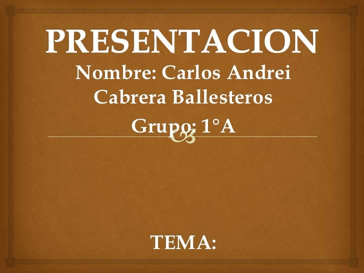 PRESENTACION<br />Nombre: Carlos Andrei Cabrera Ballesteros<br />Grupo: 1°A<br />TEMA:<br />