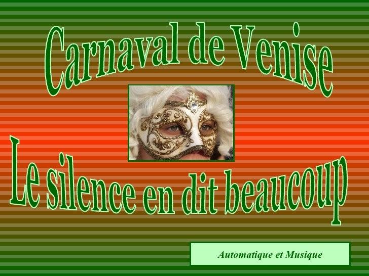 Le silence en dit beaucoup Automatique et Musique Carnaval de Venise