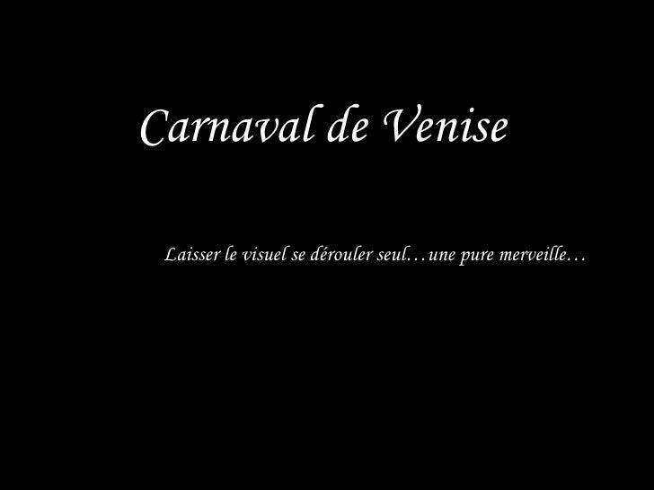 Carnaval de Venise  Laisser le visuel se dérouler seul…une pure merveille…