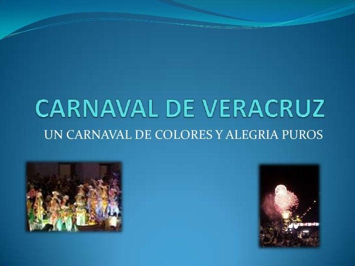 CARNAVAL DE VERACRUZ<br />UN CARNAVAL DE COLORES Y ALEGRIA PUROS<br />