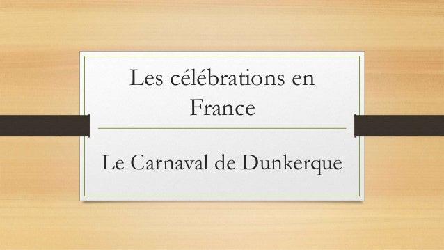 Les célébrations en France Le Carnaval de Dunkerque