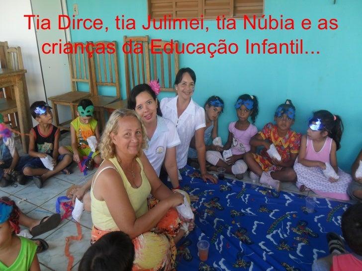 Tia Dirce, tia Julimei, tia Núbia e as  crianças da Educação Infantil...
