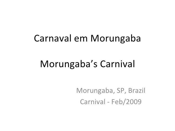 Carnaval em Morungaba Morungaba's Carnival Morungaba, SP, Brazil Carnival - Feb/2009