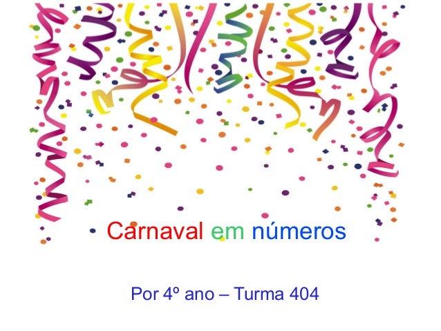 Carnaval em números Por 4º ano – Turma 404