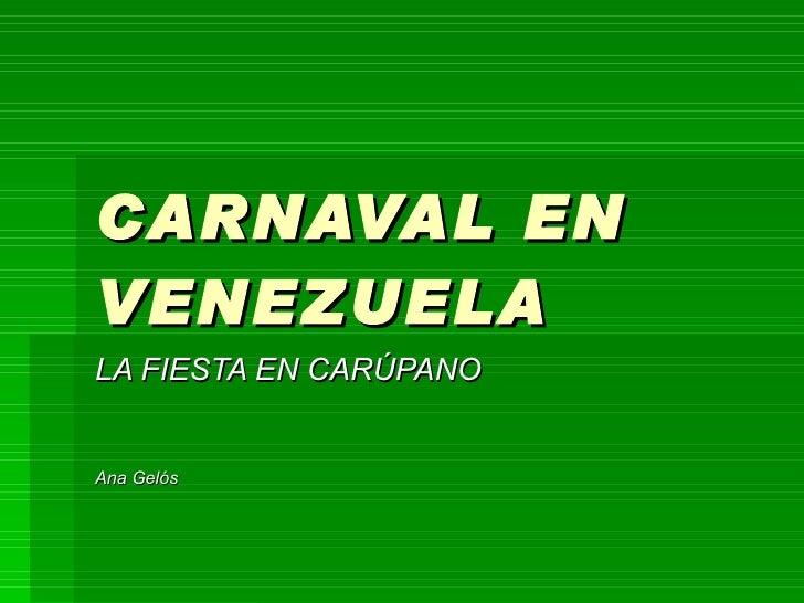 CARNAVAL EN VENEZUELA LA FIESTA EN CARÚPANO Ana Gelós