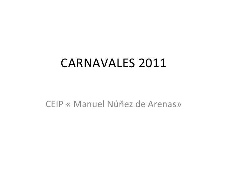 CARNAVALES 2011 CEIP « Manuel Núñez de Arenas»
