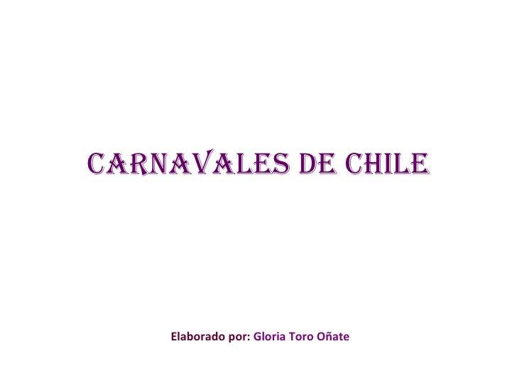 Carnavales de Chile Elaborado por:  Gloria Toro Oñate