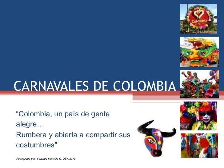 """CARNAVALES DE COLOMBIA """" Colombia, un país de gente alegre… Rumbera y abierta a compartir sus costumbres"""""""
