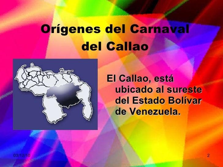 Orígenes del Carnaval del Callao <ul><li>El Callao, está ubicado al sureste del Estado Bolívar de Venezuela.   </li></ul>