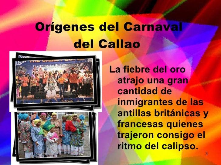 Orígenes del Carnaval del Callao <ul><li>La fiebre del oro atrajo una gran cantidad de inmigrantes de las antillas británi...