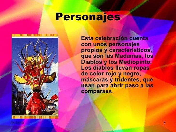 Personajes <ul><li>Esta celebración cuenta con unos personajes propios y característicos, que son las Madamas, los Diablos...