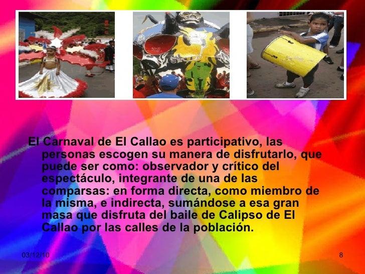 <ul><li>El Carnaval de El Callao es participativo, las personas escogen su manera de disfrutarlo, que puede ser como: obse...