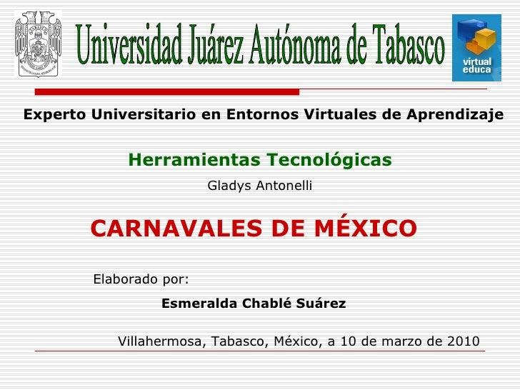 Universidad Juárez Autónoma de Tabasco Experto Universitario en Entornos Virtuales de Aprendizaje   CARNAVALES DE MÉXICO H...