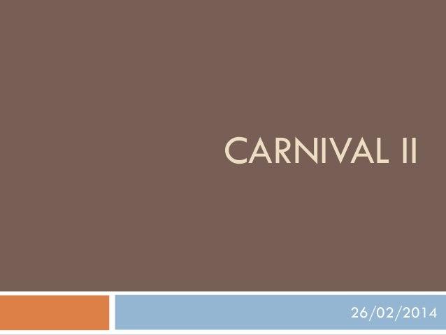 CARNIVAL II  26/02/2014