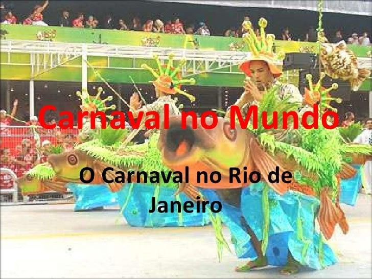 Carnaval no Mundo <br />O Carnaval no Rio de Janeiro<br />