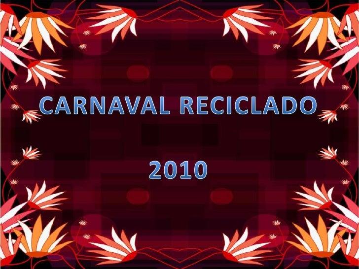 CARNAVAL RECICLADO<br />2010<br />