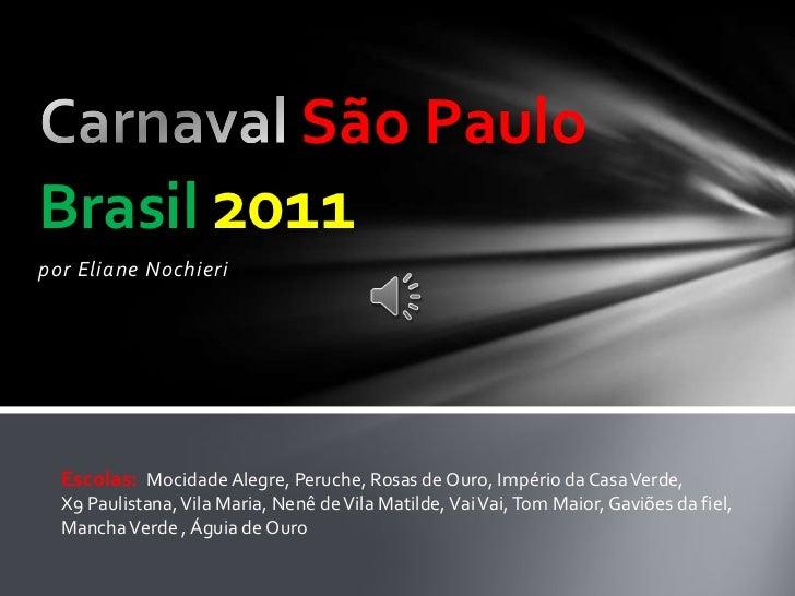 por Eliane Nochieri<br />Carnaval São Paulo Brasil2011<br />Escolas:  Mocidade Alegre, Peruche, Rosas de Ouro, Império da ...