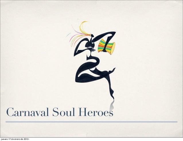 Carnaval Soul Heroesjueves 17 de enero de 2013