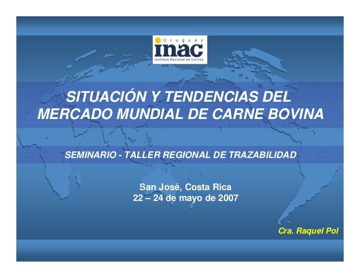 SITUACIÓN Y TENDENCIAS DEL MERCADO MUNDIAL DE CARNE BOVINA    SEMINARIO - TALLER REGIONAL DE TRAZABILIDAD                 ...