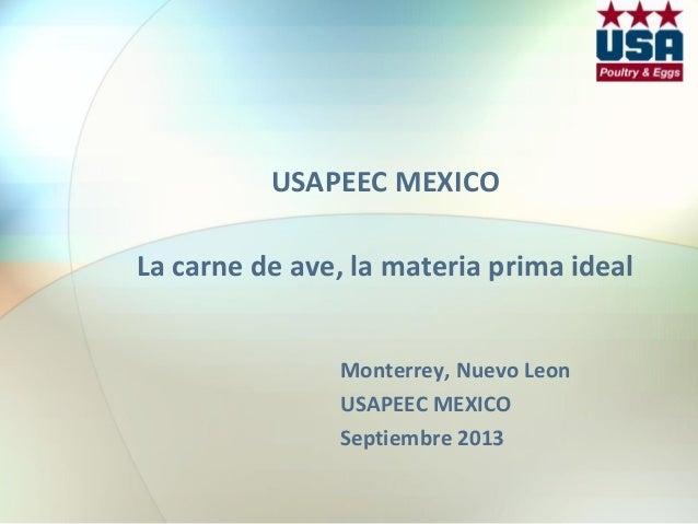 USAPEEC MEXICO La carne de ave, la materia prima ideal Monterrey, Nuevo Leon USAPEEC MEXICO Septiembre 2013