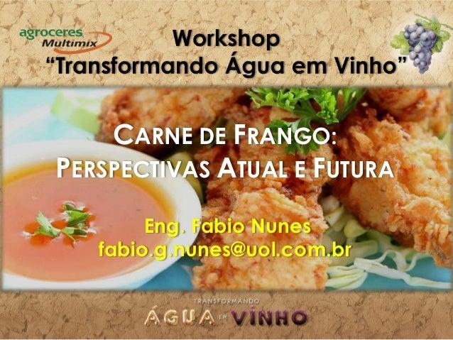 CARNE DE FRANGO:PERSPECTIVAS ATUAL E FUTURA        Eng. Fabio Nunes   fabio.g.nunes@uol.com.br