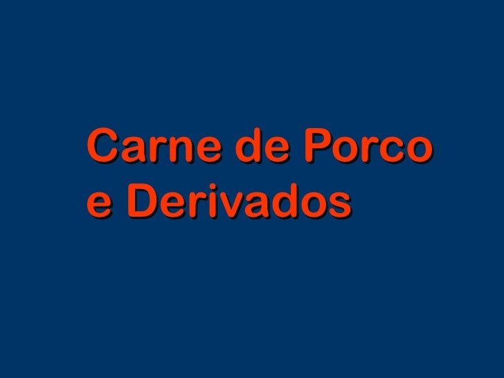 Carne de Porco<br />e Derivados<br />