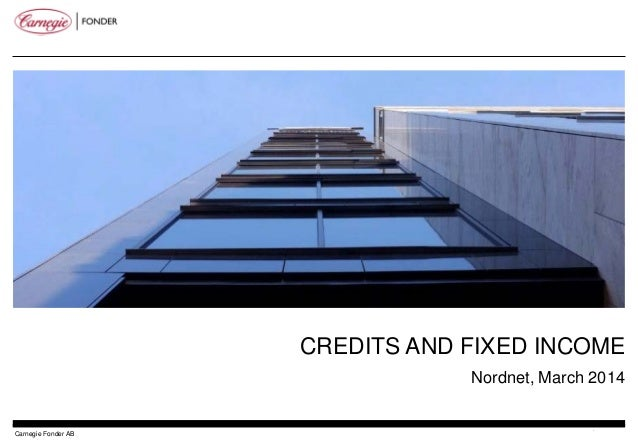 CREDITS AND FIXED INCOME Nordnet, March 2014 Carnegie Fonder AB