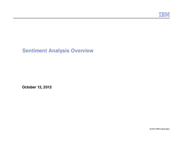 Sentiment Analysis Overview  October 12, 2012  © 2010 IBM Corporation