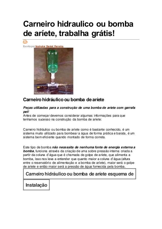 Carneiro hidraulico ou bomba de aríete, trabalha grátis! Escrito por Instrutor Daniel Ferreira Carneirohidráulicoou bomba ...