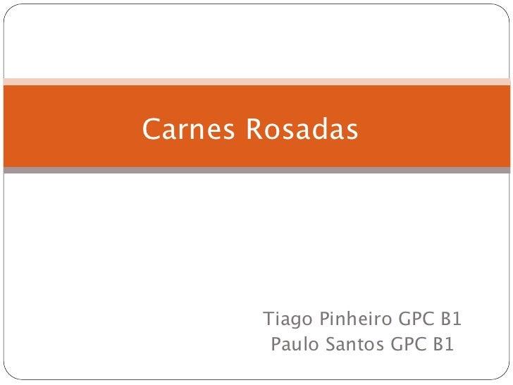Carnes Rosadas       Tiago Pinheiro GPC B1        Paulo Santos GPC B1