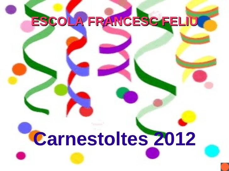 ESCOLA FRANCESC FELIU Carnestoltes 2012