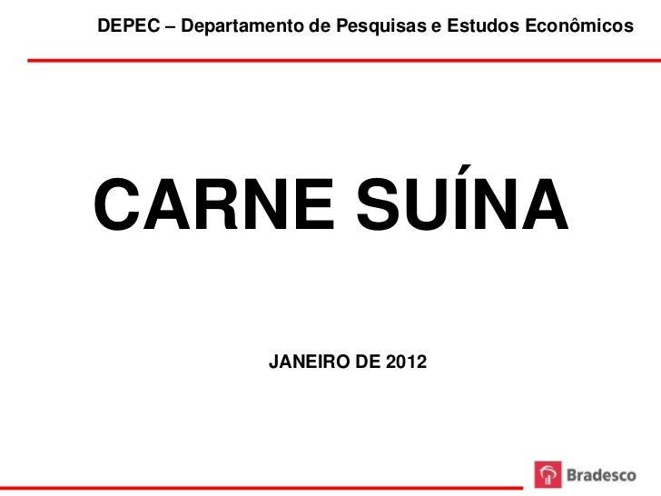 DEPEC – Departamento de Pesquisas e Estudos EconômicosCARNE SUÍNA                 JANEIRO DE 2012                     1