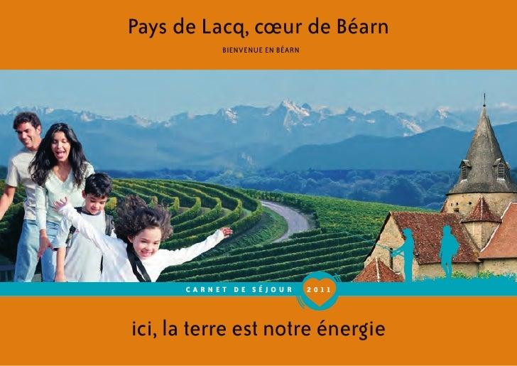 Pays de Lacq, cœur de Béarn           BIENVENUE EN BÉARN      CARNET DE SÉJOUR          2 011ici, la terre est notre énergie
