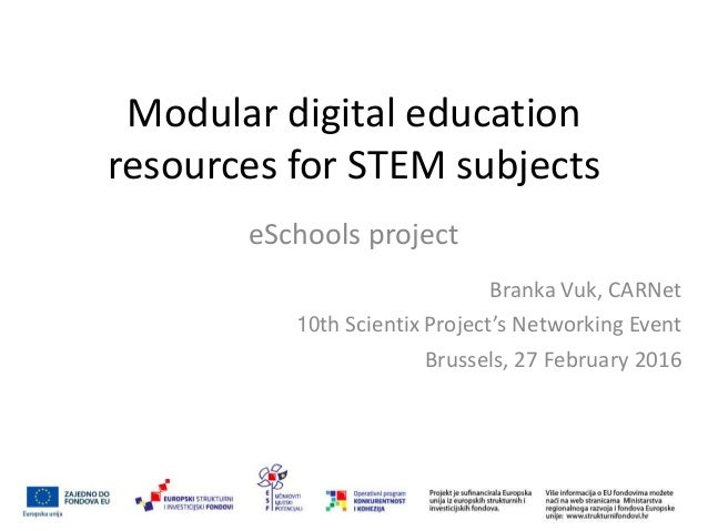 Modular digital education resources for STEM subjects eSchools project Branka Vuk, CARNet 10th Scientix Project's Networki...