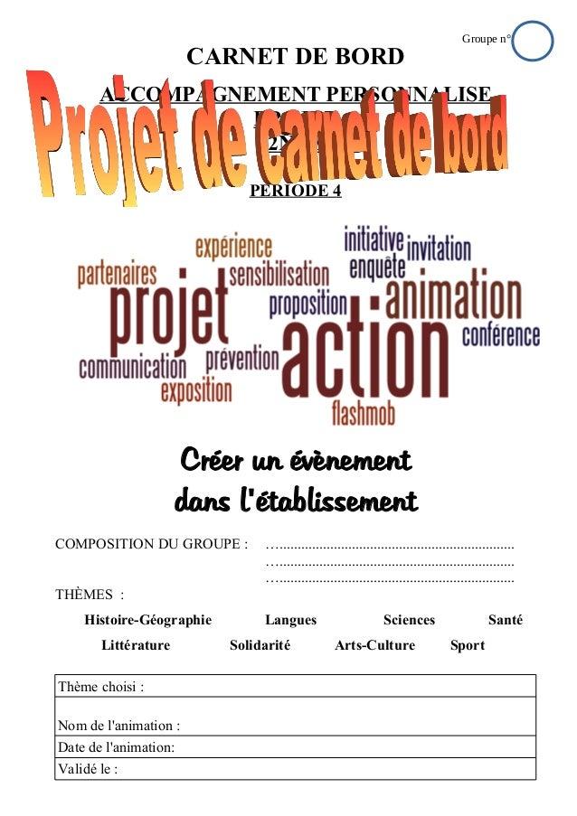 CARNET DE BORD ACCOMPAGNEMENT PERSONNALISE PROJET 2NDE PERIODE 4 Créer un évènement dans l établissement' COMPOSITION DU G...